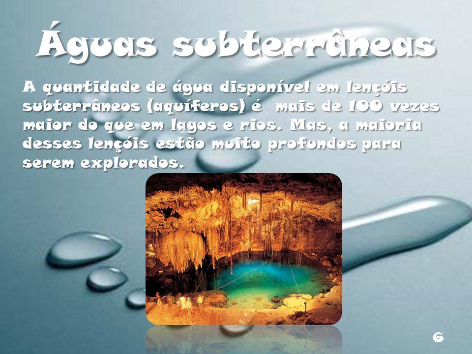 Águas subterrâneas quantidade de água disponível em lençóis subterrâneos (aquíferos) é mais de 100 vezes maior do que em lagos e rios. Mas, a maioria