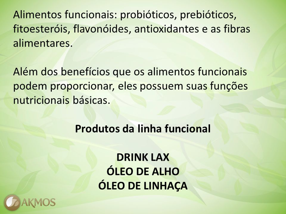 Alimentos funcionais: probióticos, prebióticos, fitoesteróis, flavonóides, antioxidantes e as fibras alimentares.