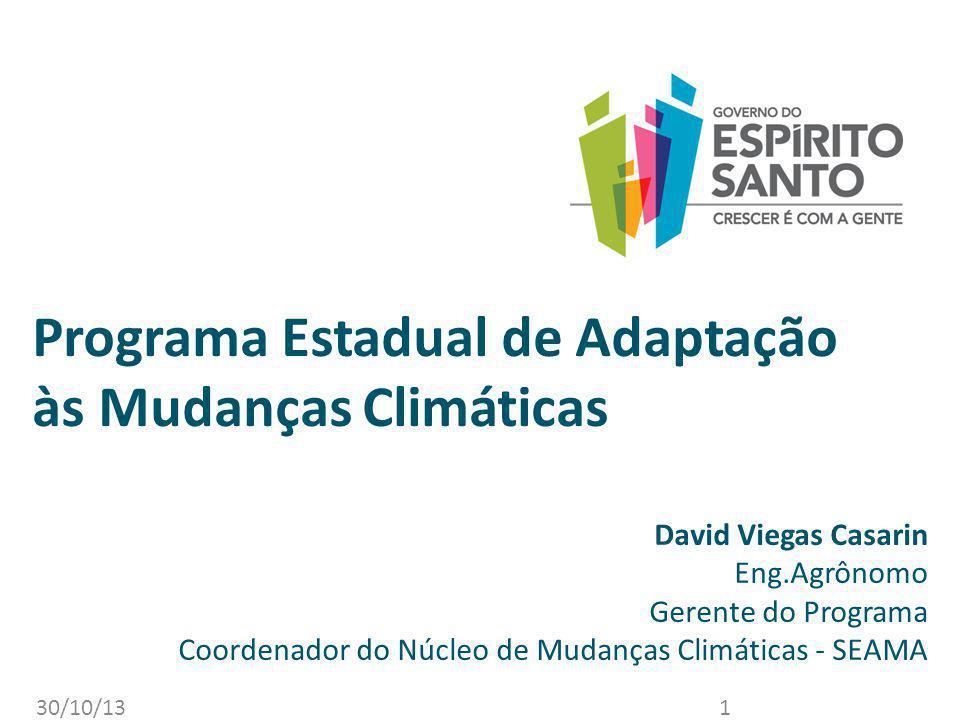 30/10/131 Programa Estadual de Adaptação às Mudanças Climáticas David Viegas Casarin Eng.Agrônomo Gerente do Programa Coordenador do Núcleo de Mudança