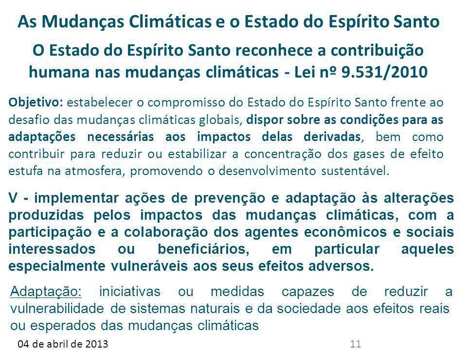 1104 de abril de 2013 As Mudanças Climáticas e o Estado do Espírito Santo O Estado do Espírito Santo reconhece a contribuição humana nas mudanças clim