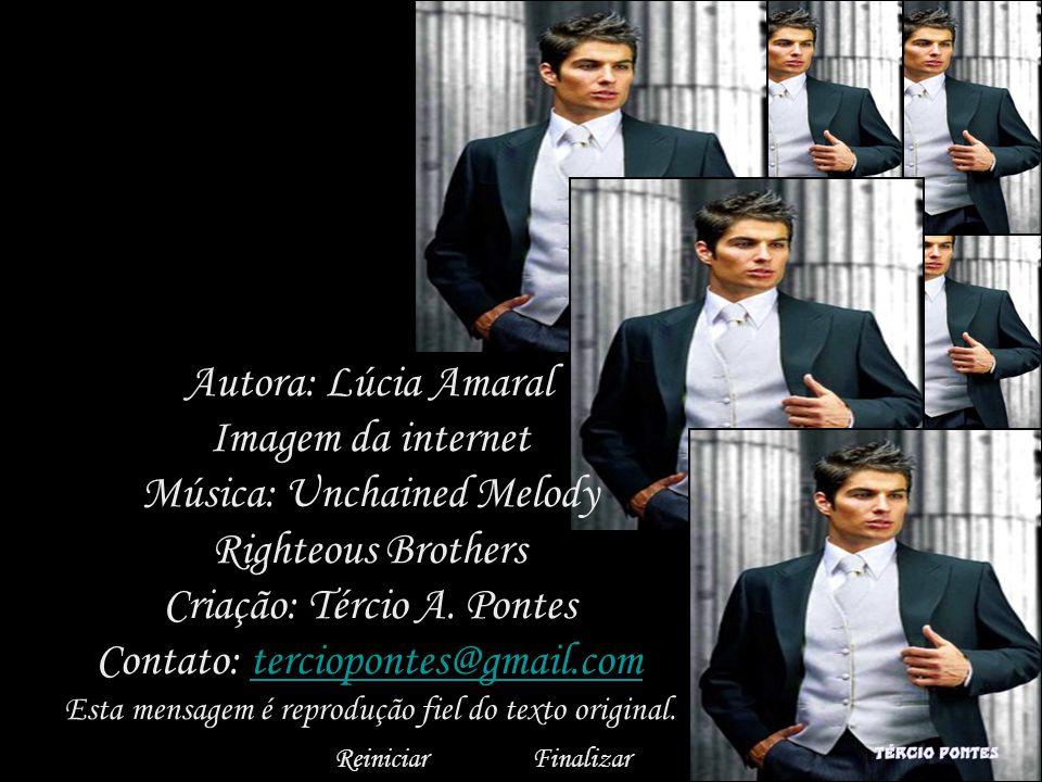 Autora: Lúcia Amaral Imagem da internet Música: Unchained Melody Righteous Brothers Criação: Tércio A.