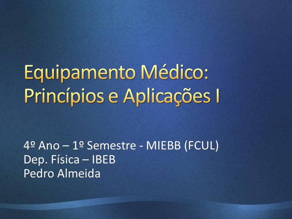 Objectivos: Analizar o funcionamento e as aplicações de equipamentos médicos.