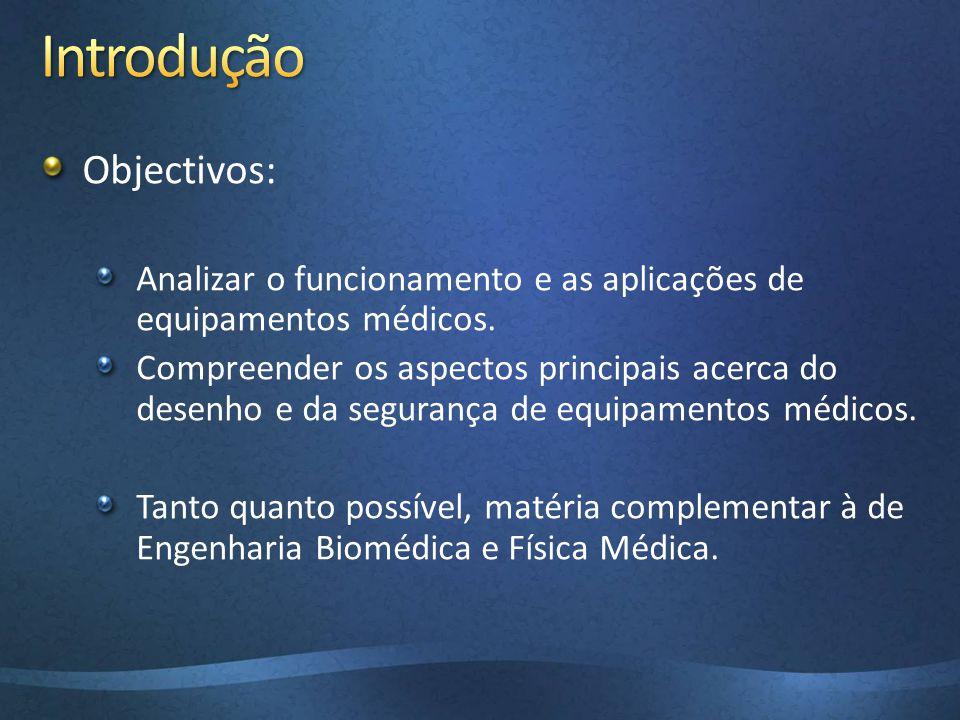 Objectivos: Analizar o funcionamento e as aplicações de equipamentos médicos. Compreender os aspectos principais acerca do desenho e da segurança de e