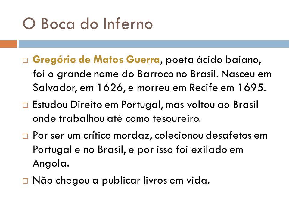 O Boca do Inferno Gregório de Matos Guerra, poeta ácido baiano, foi o grande nome do Barroco no Brasil.