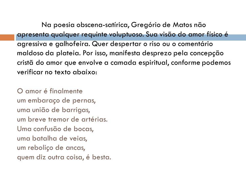 Na poesia obscena-satírica, Gregório de Matos não apresenta qualquer requinte voluptuoso.