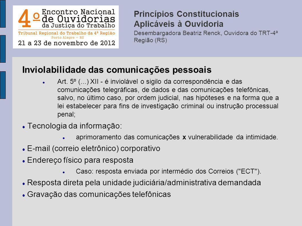 Inviolabilidade das comunicações pessoais Art. 5º (...) XII - é inviolável o sigilo da correspondência e das comunicações telegráficas, de dados e das