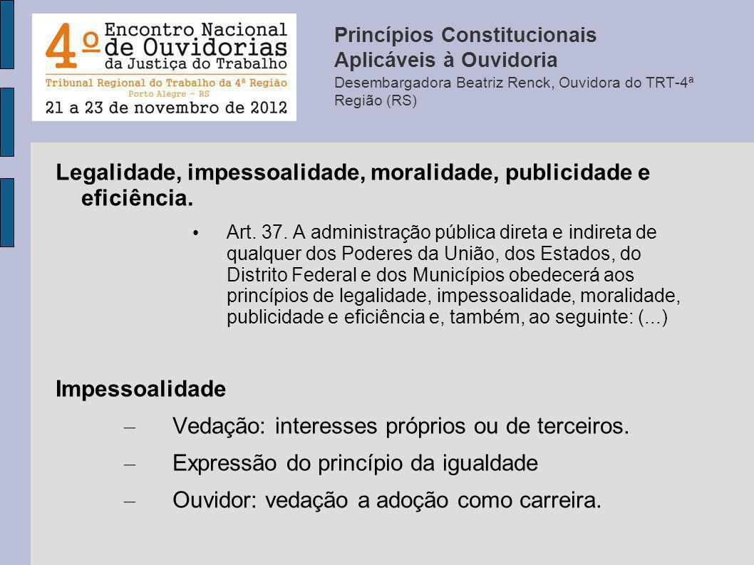 Legalidade, impessoalidade, moralidade, publicidade e eficiência. Art. 37. A administração pública direta e indireta de qualquer dos Poderes da União,
