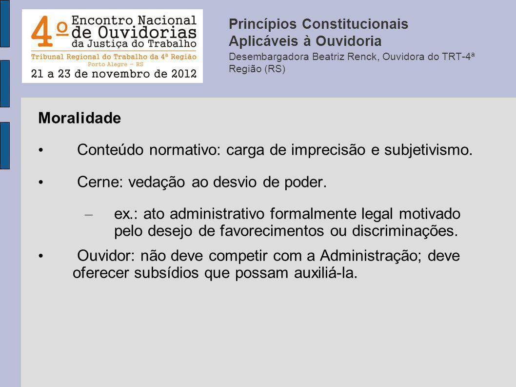 Moralidade Conteúdo normativo: carga de imprecisão e subjetivismo. Cerne: vedação ao desvio de poder. – ex.: ato administrativo formalmente legal moti