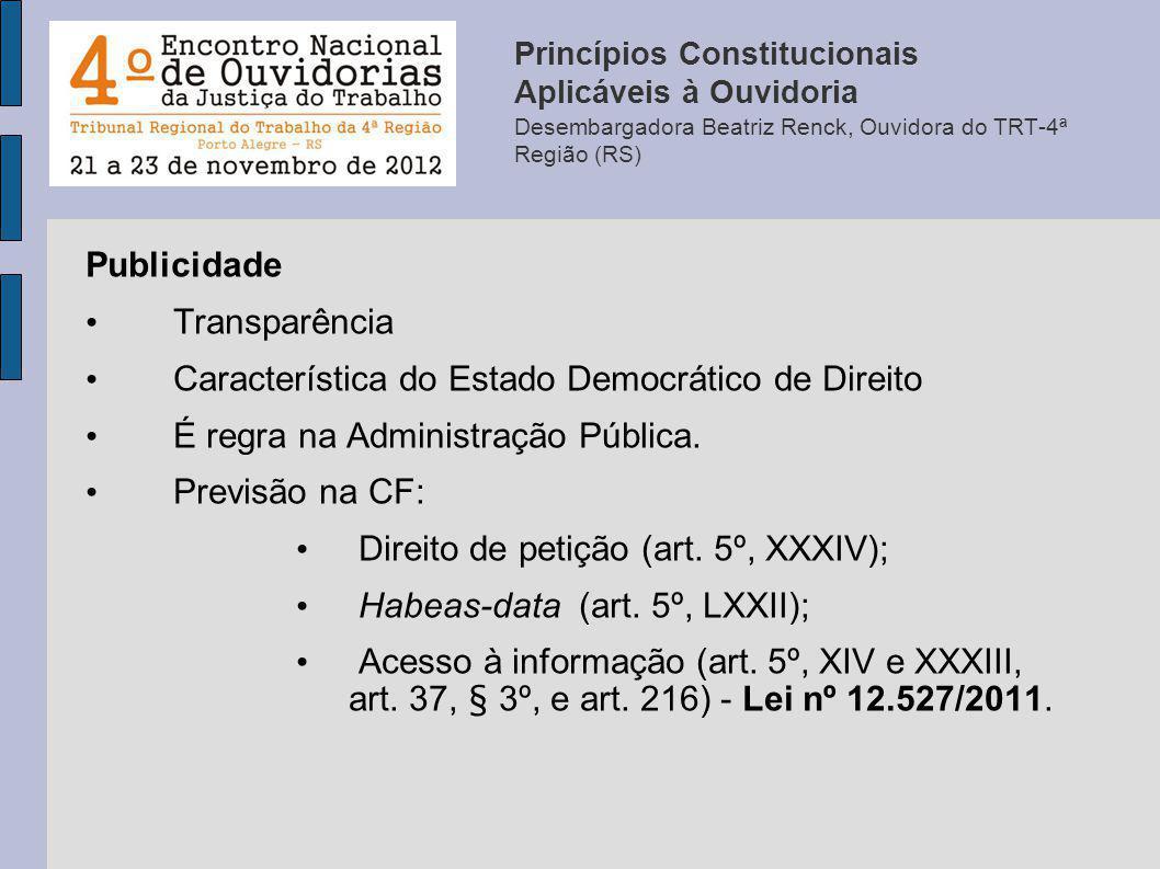 Publicidade Transparência Característica do Estado Democrático de Direito É regra na Administração Pública. Previsão na CF: Direito de petição (art. 5