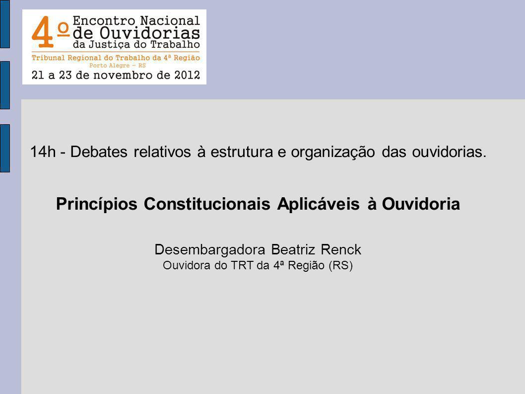 14h - Debates relativos à estrutura e organização das ouvidorias. Princípios Constitucionais Aplicáveis à Ouvidoria Desembargadora Beatriz Renck Ouvid