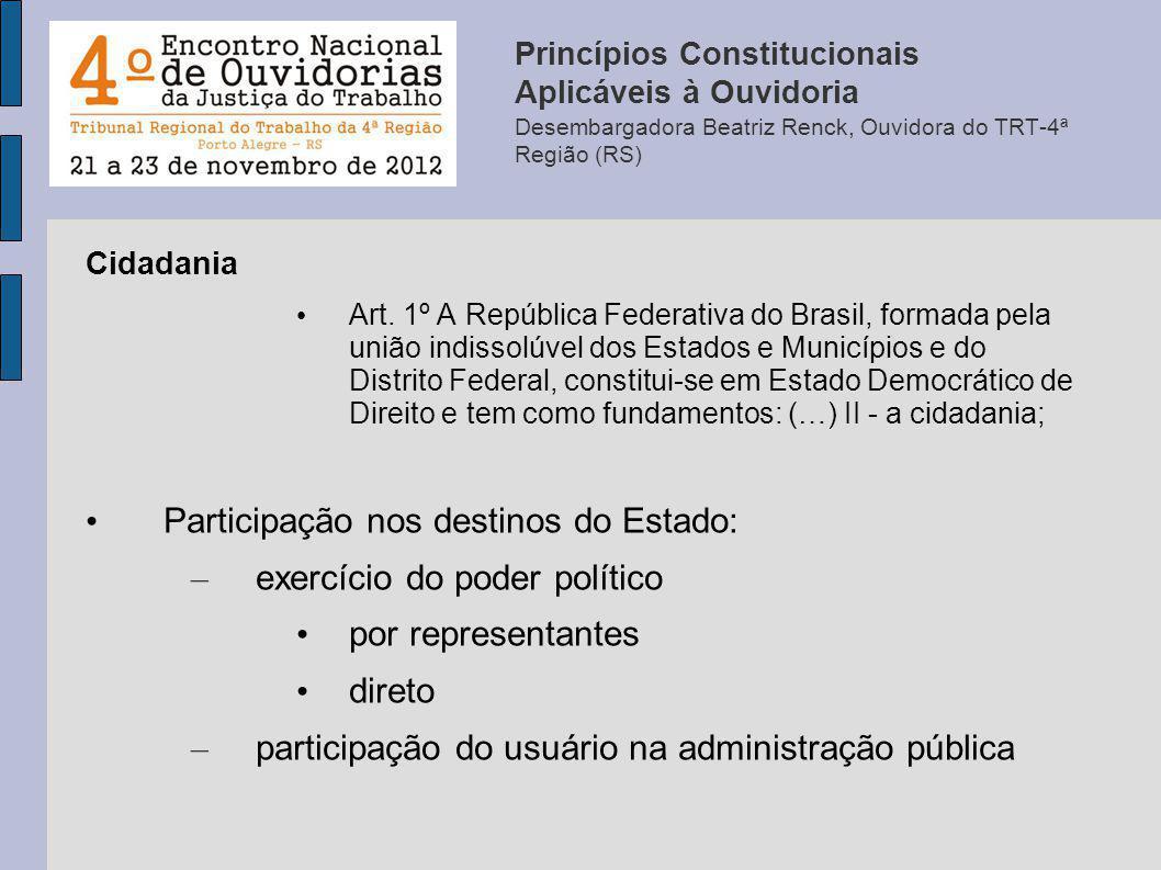 Cidadania Art. 1º A República Federativa do Brasil, formada pela união indissolúvel dos Estados e Municípios e do Distrito Federal, constitui-se em Es