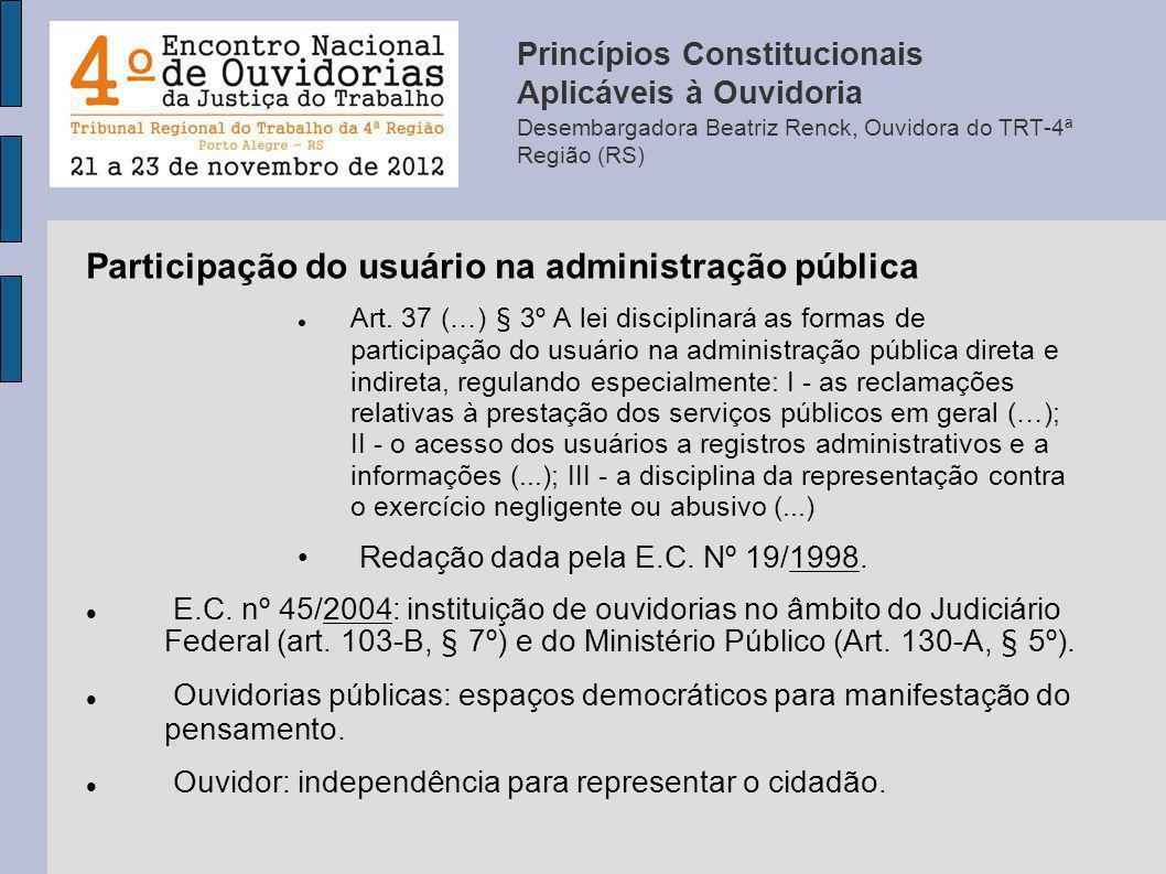Participação do usuário na administração pública Art. 37 (…) § 3º A lei disciplinará as formas de participação do usuário na administração pública dir