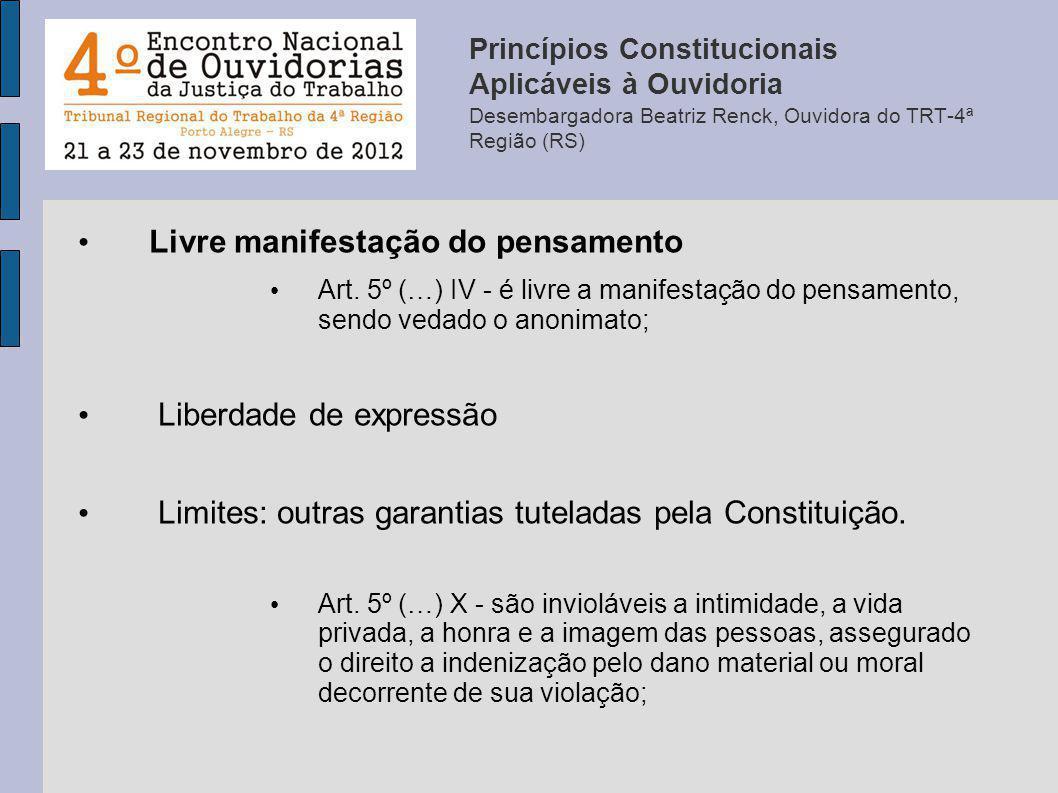 Livre manifestação do pensamento Art. 5º (…) IV - é livre a manifestação do pensamento, sendo vedado o anonimato; Liberdade de expressão Limites: outr