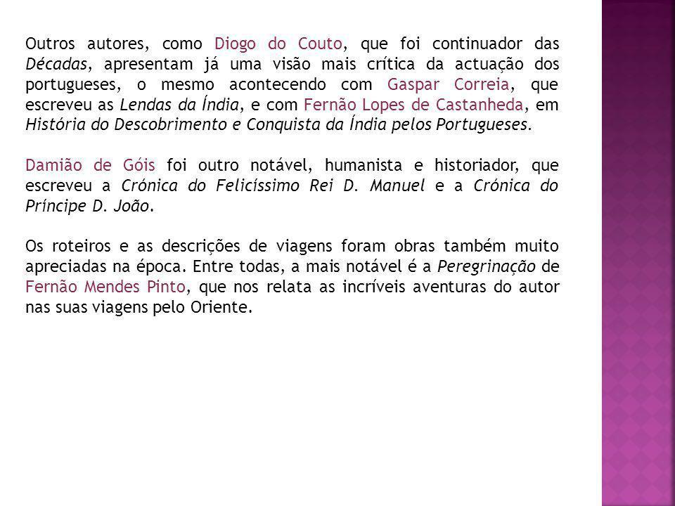 Outros autores, como Diogo do Couto, que foi continuador das Décadas, apresentam já uma visão mais crítica da actuação dos portugueses, o mesmo aconte
