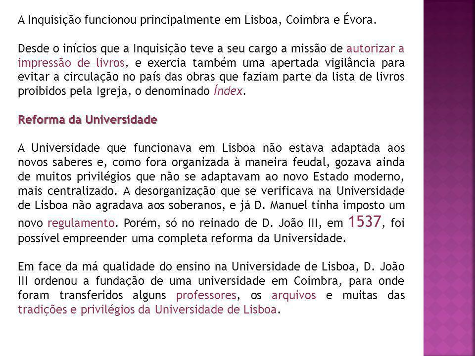 A Inquisição funcionou principalmente em Lisboa, Coimbra e Évora. Desde o inícios que a Inquisição teve a seu cargo a missão de autorizar a impressão