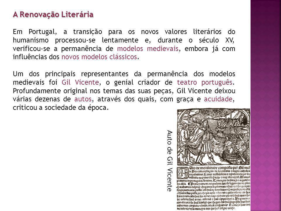 A Renovação Literária Em Portugal, a transição para os novos valores literários do humanismo processou-se lentamente e, durante o século XV, verificou-se a permanência de modelos medievais, embora já com influências dos novos modelos clássicos.