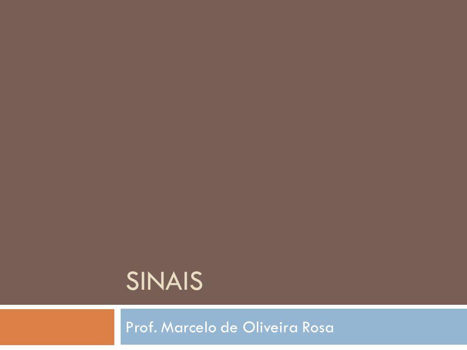 SINAIS Prof. Marcelo de Oliveira Rosa