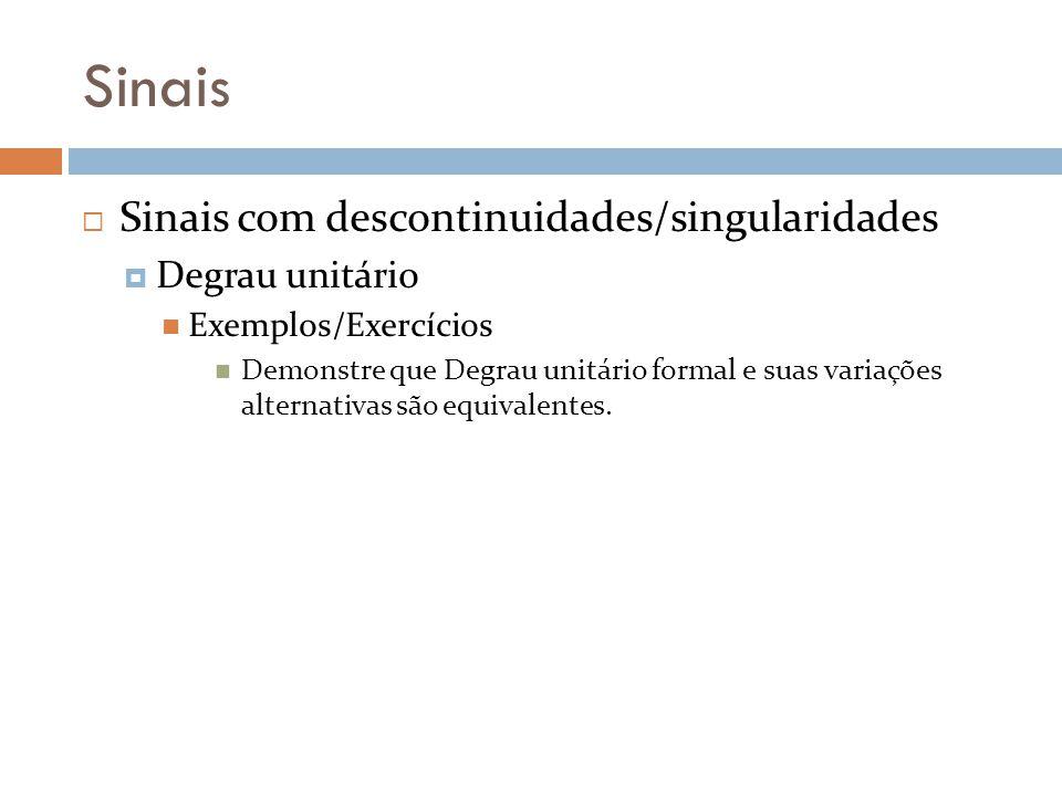 Sinais Sinais com descontinuidades/singularidades Degrau unitário Exemplos/Exercícios Demonstre que Degrau unitário formal e suas variações alternativ