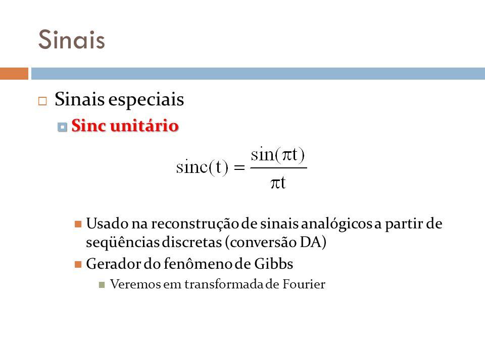Sinais Sinais especiais Sinc unitário Sinc unitário Usado na reconstrução de sinais analógicos a partir de seqüências discretas (conversão DA) Gerador