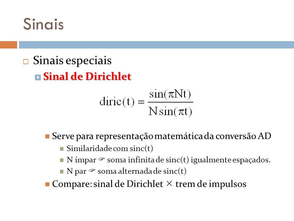 Sinais Sinais especiais Sinal de Dirichlet Sinal de Dirichlet Serve para representação matemática da conversão AD Similaridade com sinc(t) N ímpar som