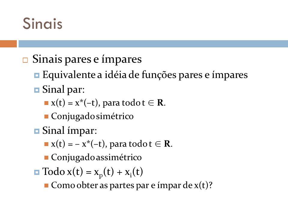 Sinais Sinais pares e ímpares Equivalente a idéia de funções pares e ímpares Sinal par: x(t) = x*(–t), para todo t R. Conjugado simétrico Sinal ímpar: