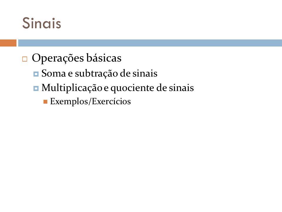 Sinais Operações básicas Soma e subtração de sinais Multiplicação e quociente de sinais Exemplos/Exercícios