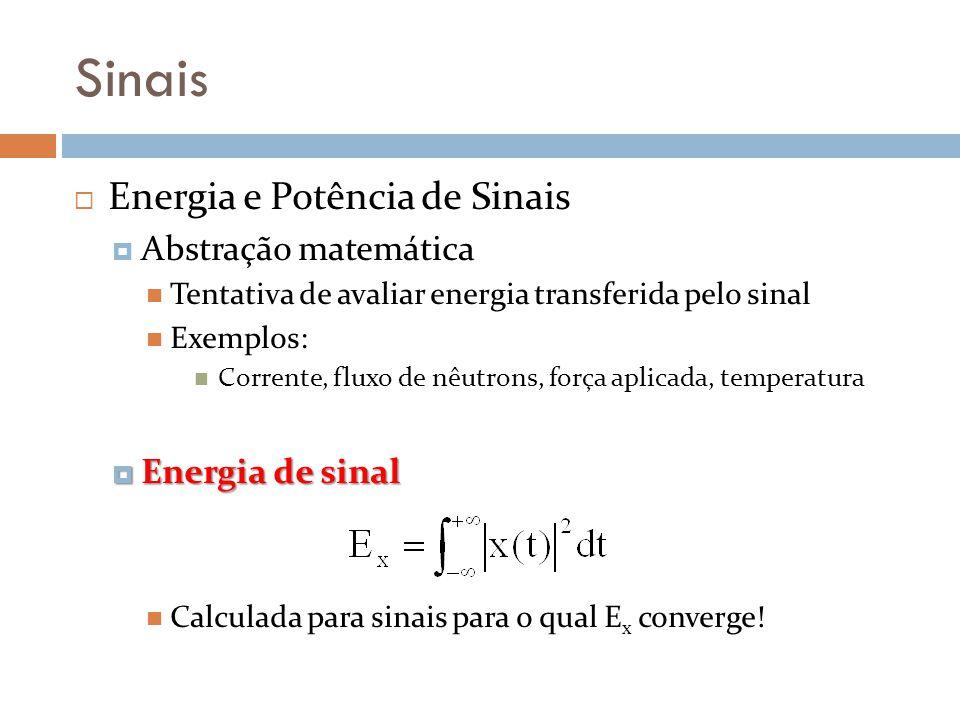Sinais Energia e Potência de Sinais Abstração matemática Tentativa de avaliar energia transferida pelo sinal Exemplos: Corrente, fluxo de nêutrons, fo