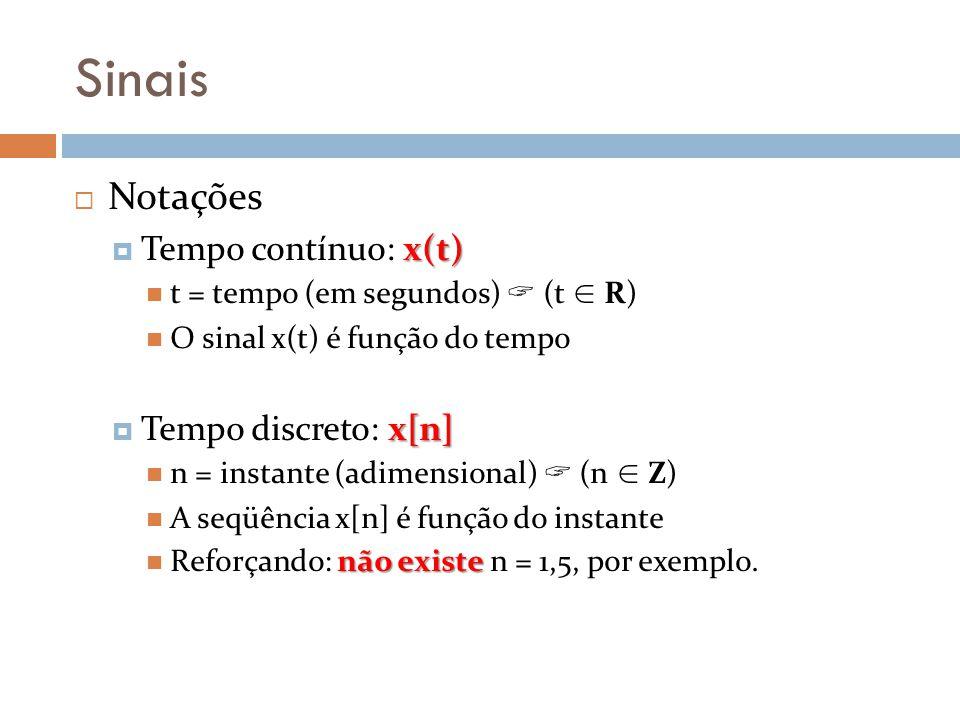 Sinais Notações x(t) Tempo contínuo: x(t) t = tempo (em segundos) (t R) O sinal x(t) é função do tempo x[n] Tempo discreto: x[n] n = instante (adimens
