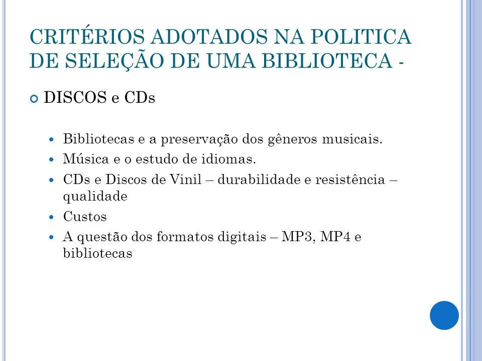 CRITÉRIOS ADOTADOS NA POLITICA DE SELEÇÃO DE UMA BIBLIOTECA - DISCOS e CDs Bibliotecas e a preservação dos gêneros musicais.