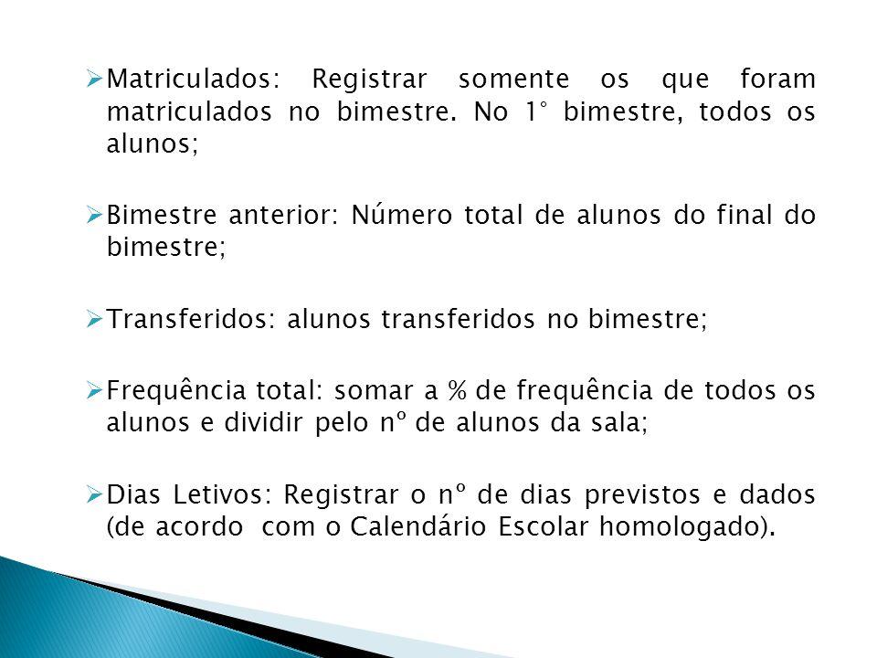 Matriculados: Registrar somente os que foram matriculados no bimestre. No 1° bimestre, todos os alunos; Bimestre anterior: Número total de alunos do f
