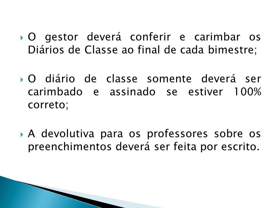O gestor deverá conferir e carimbar os Diários de Classe ao final de cada bimestre; O diário de classe somente deverá ser carimbado e assinado se esti