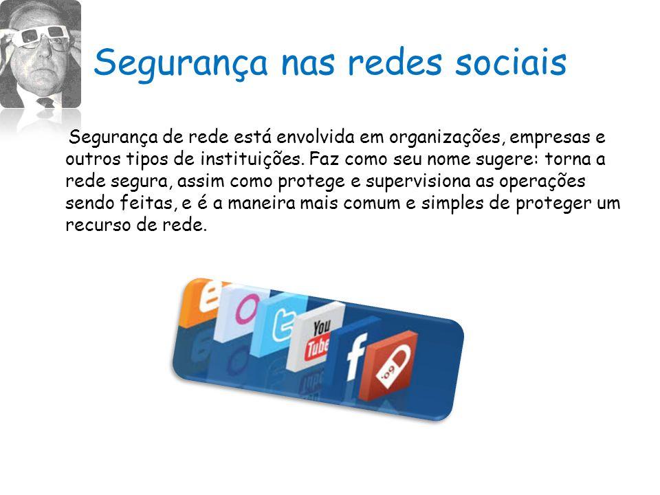 Segurança nas redes sociais Segurança de rede está envolvida em organizações, empresas e outros tipos de instituições.