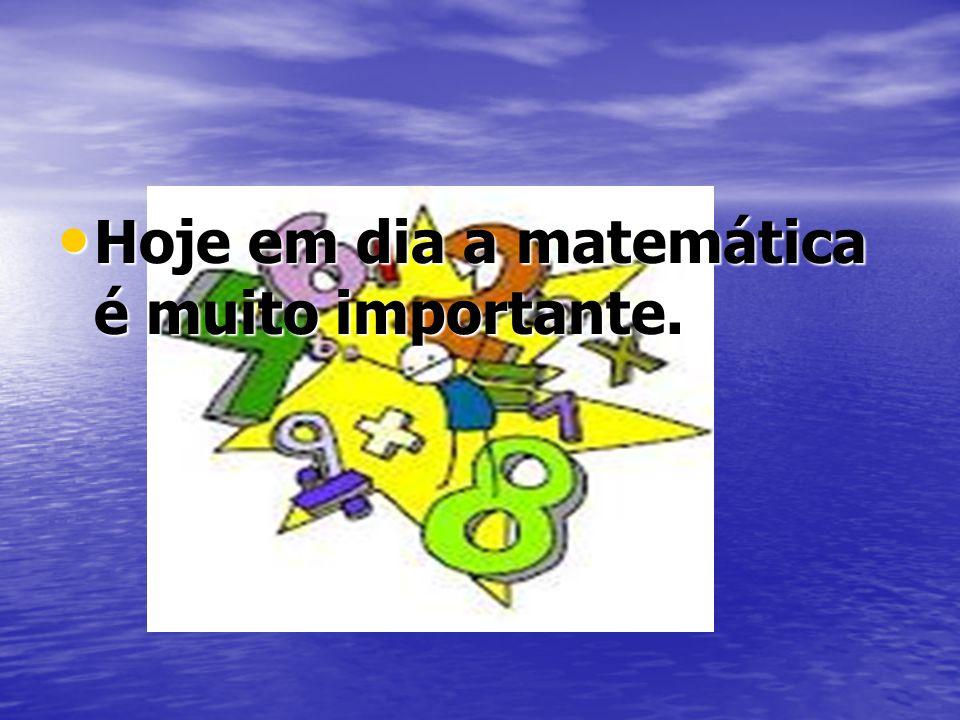 Hoje em dia a matemática é muito importante. Hoje em dia a matemática é muito importante.