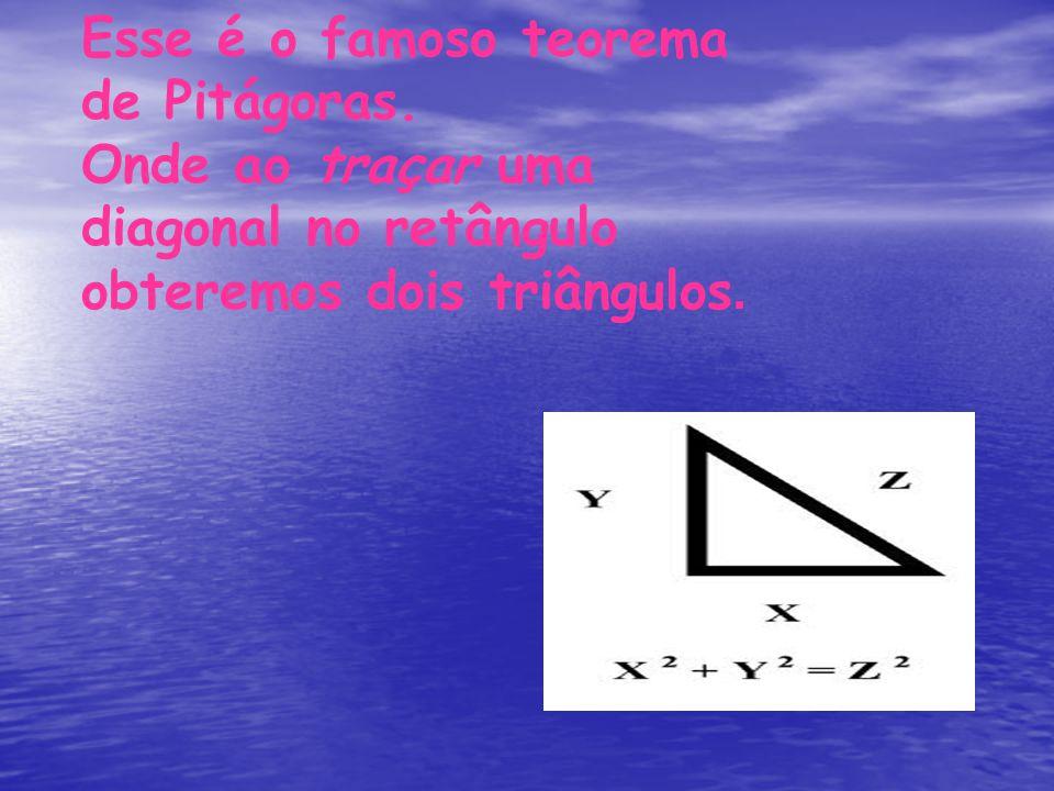 Esse é o famoso teorema de Pitágoras. Onde ao traçar uma diagonal no retângulo obteremos dois triângulos.