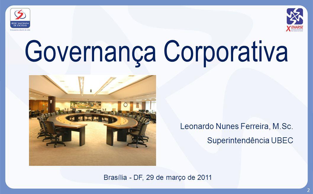 Governança Corporativa Leonardo Nunes Ferreira, M.Sc. Superintendência UBEC Brasília - DF, 29 de março de 2011 2