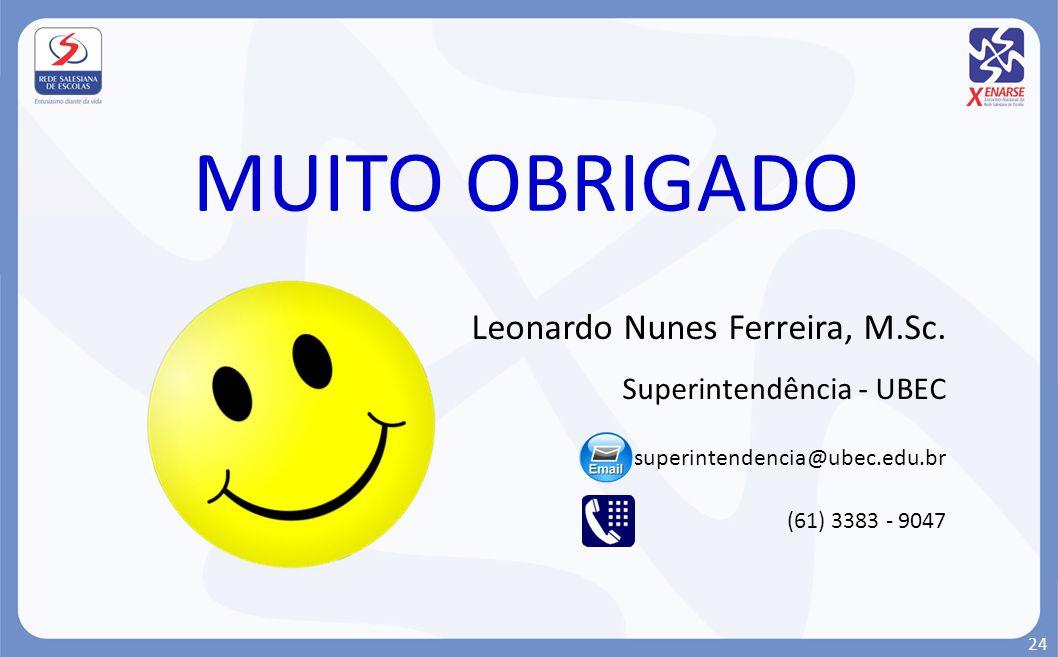 MUITO OBRIGADO Leonardo Nunes Ferreira, M.Sc. Superintendência - UBEC superintendencia@ubec.edu.br (61) 3383 - 9047 24