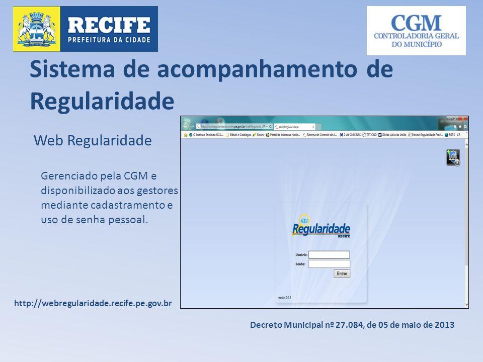 Sistema de acompanhamento de Regularidade Web Regularidade Gerenciado pela CGM e disponibilizado aos gestores mediante cadastramento e uso de senha pe