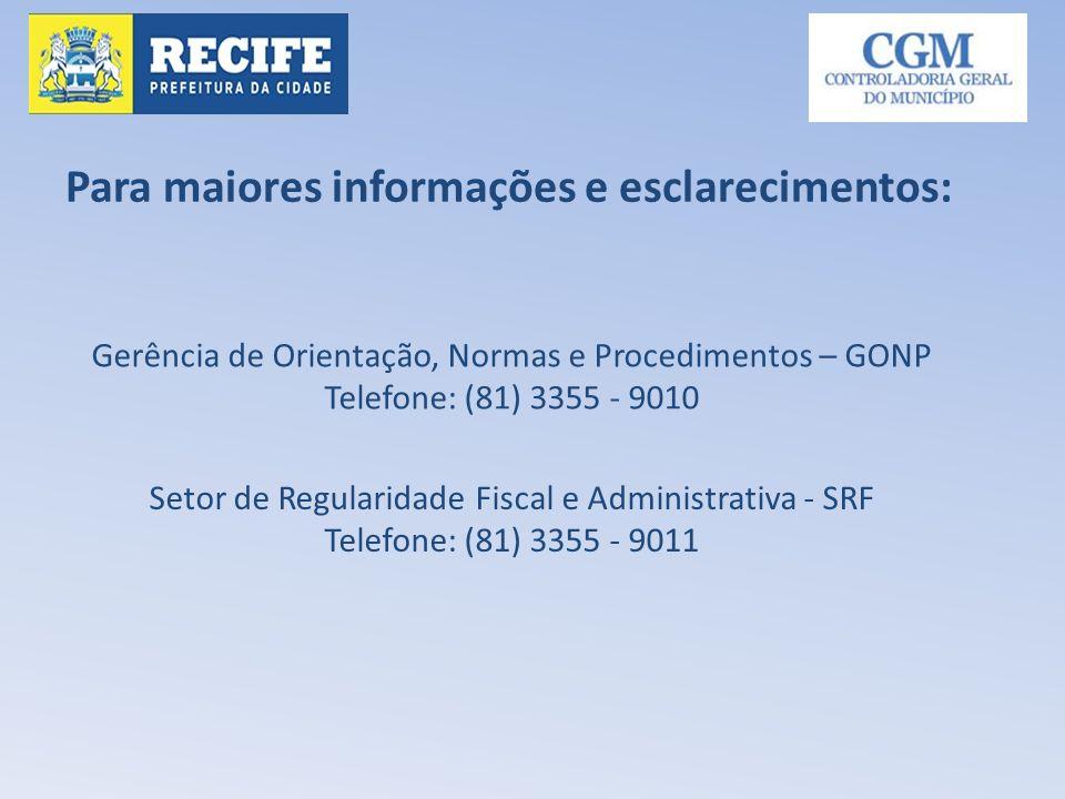 Para maiores informações e esclarecimentos: Gerência de Orientação, Normas e Procedimentos – GONP Telefone: (81) 3355 - 9010 Setor de Regularidade Fis