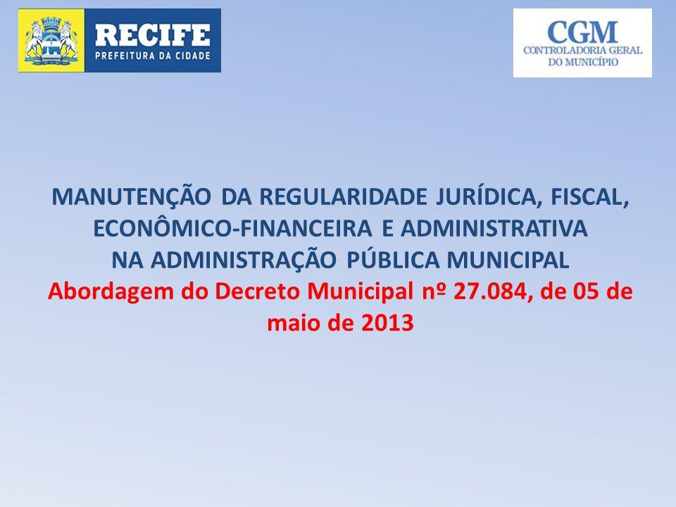 MANUTENÇÃO DA REGULARIDADE JURÍDICA, FISCAL, ECONÔMICO-FINANCEIRA E ADMINISTRATIVA NA ADMINISTRAÇÃO PÚBLICA MUNICIPAL Abordagem do Decreto Municipal n