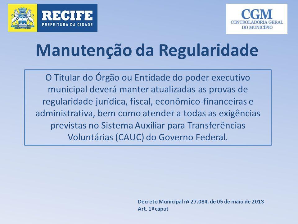 Manutenção da Regularidade O Titular do Órgão ou Entidade do poder executivo municipal deverá manter atualizadas as provas de regularidade jurídica, f
