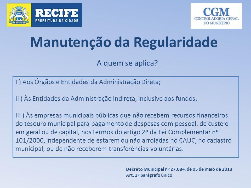 I ) Aos Órgãos e Entidades da Administração Direta; II ) Às Entidades da Administração Indireta, inclusive aos fundos; III ) Às empresas municipais pú