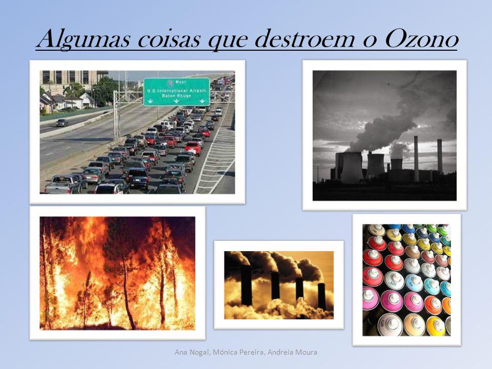 Algumas coisas que destroem o Ozono Ana Nogal, Mónica Pereira, Andreia Moura