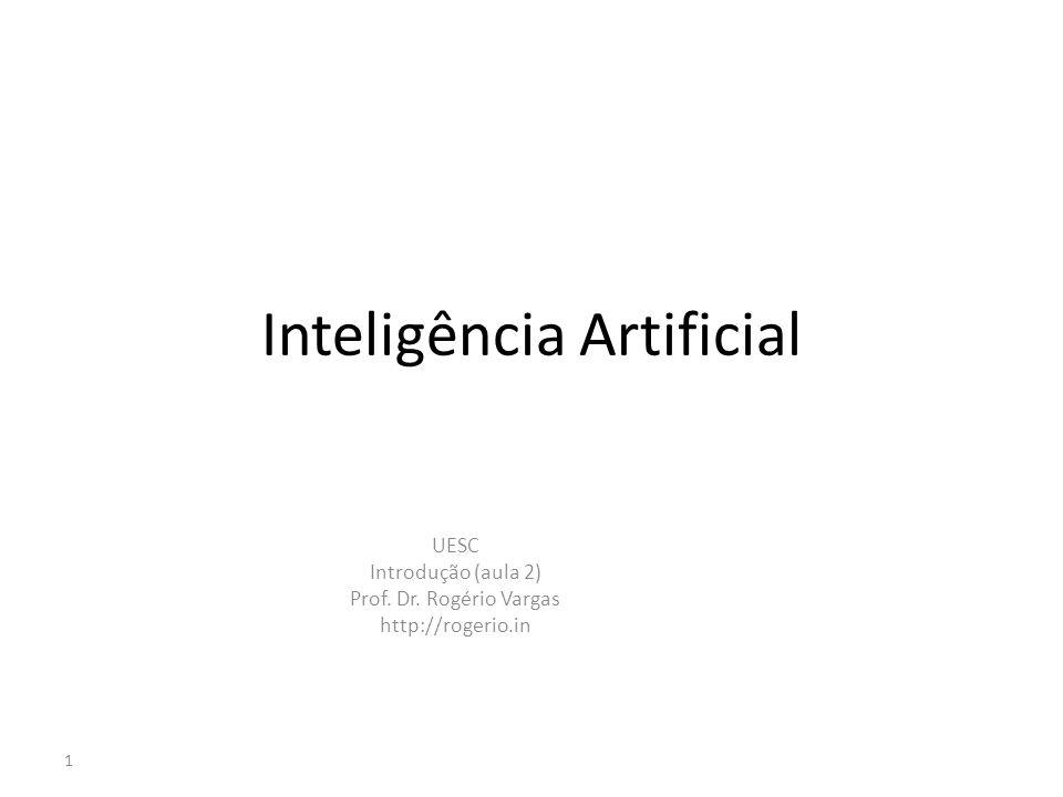 Inteligência Artificial UESC Introdução (aula 2) Prof. Dr. Rogério Vargas http://rogerio.in 1