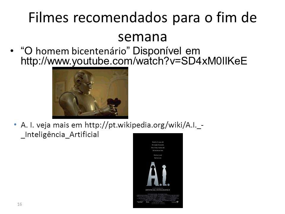 Filmes recomendados para o fim de semana O homem bicentenário Disponível em http://www.youtube.com/watch?v=SD4xM0lIKeE 16 A. I. veja mais em http://pt