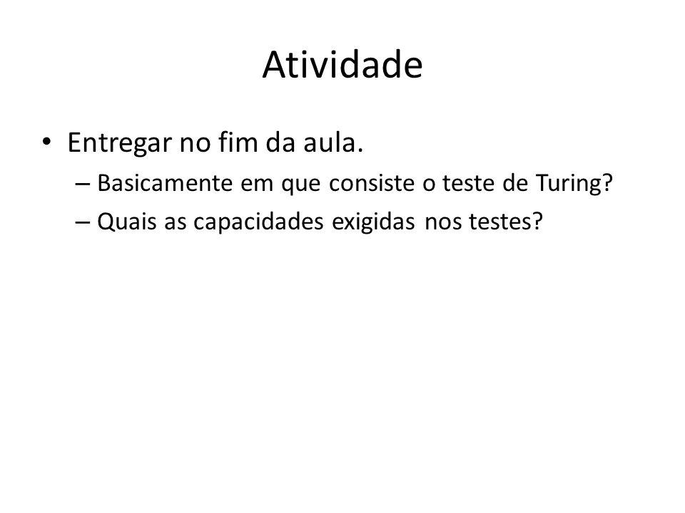 Atividade Entregar no fim da aula. – Basicamente em que consiste o teste de Turing? – Quais as capacidades exigidas nos testes?