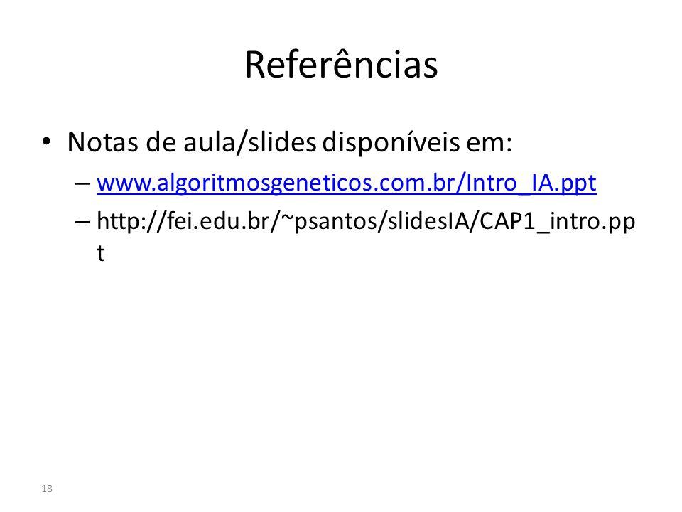 Referências Notas de aula/slides disponíveis em: – www.algoritmosgeneticos.com.br/Intro_IA.ppt www.algoritmosgeneticos.com.br/Intro_IA.ppt – http://fe