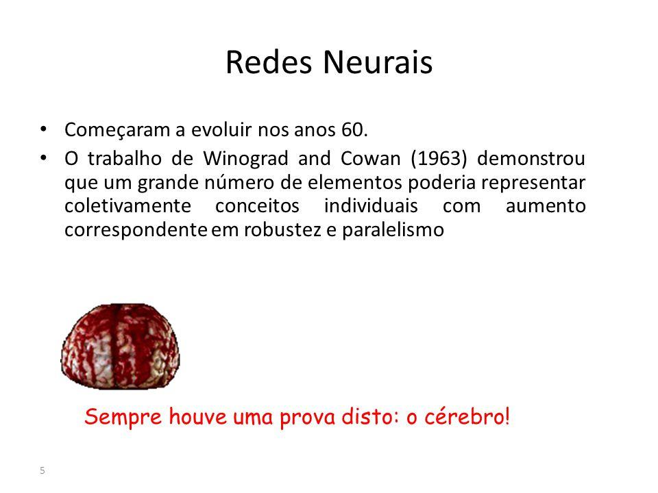Redes Neurais Começaram a evoluir nos anos 60. O trabalho de Winograd and Cowan (1963) demonstrou que um grande número de elementos poderia representa
