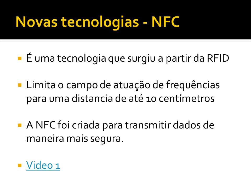 É uma tecnologia que surgiu a partir da RFID Limita o campo de atuação de frequências para uma distancia de até 10 centímetros A NFC foi criada para transmitir dados de maneira mais segura.