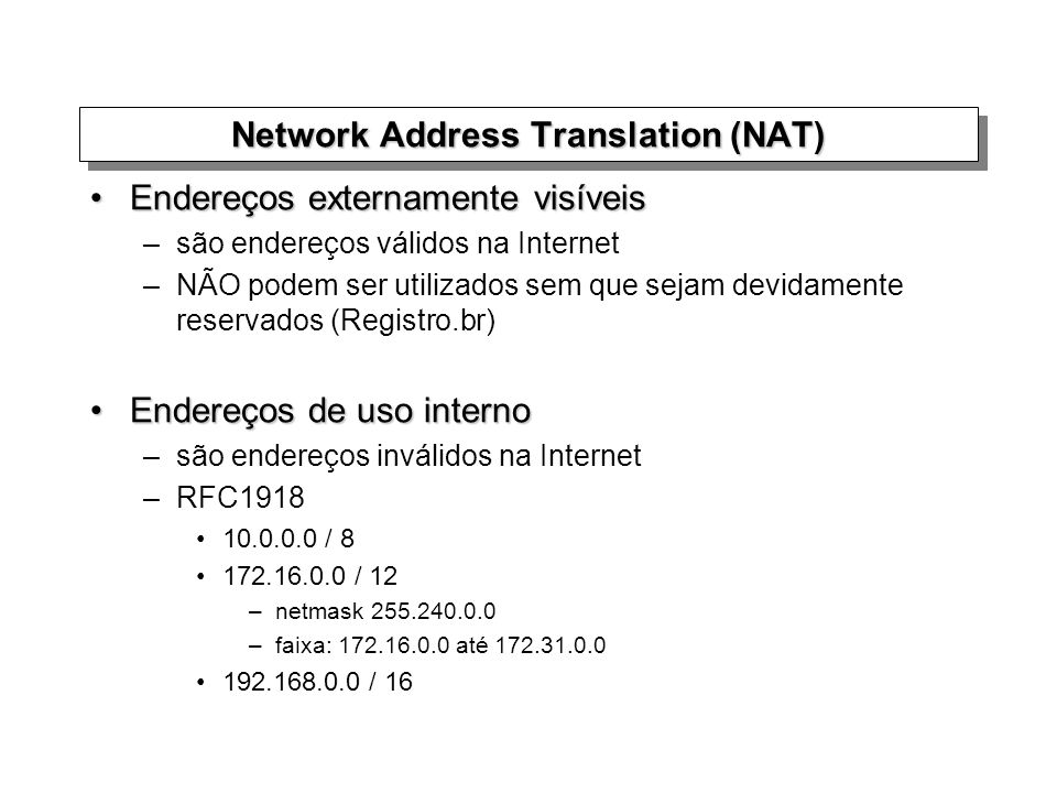 Network Address Translation (NAT) Endereços externamente visíveisEndereços externamente visíveis –são endereços válidos na Internet –NÃO podem ser uti