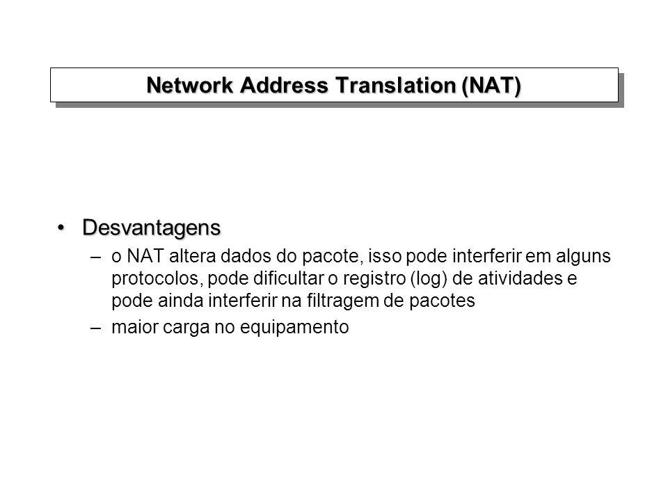 DesvantagensDesvantagens –o NAT altera dados do pacote, isso pode interferir em alguns protocolos, pode dificultar o registro (log) de atividades e po